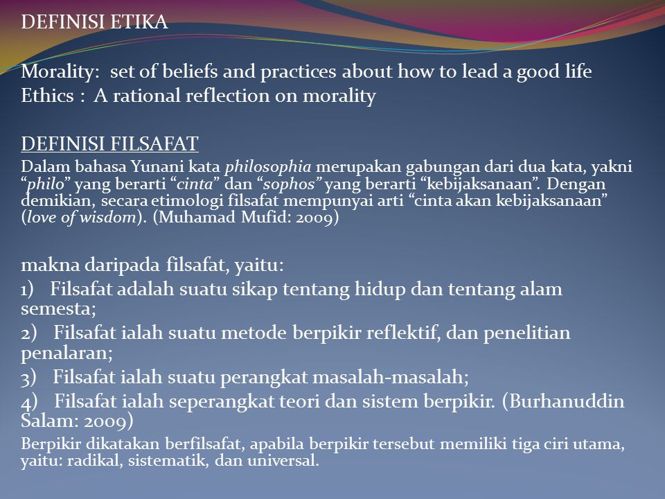 Morality: set of beliefs and practices about how to lead a good life