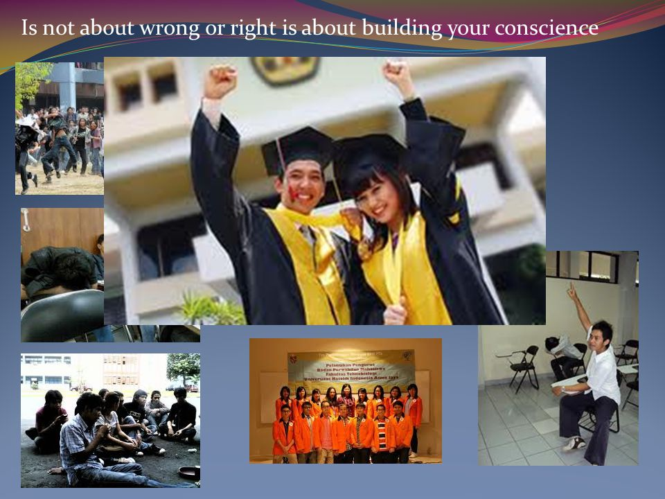 Is not about wrong or right is about building your conscience