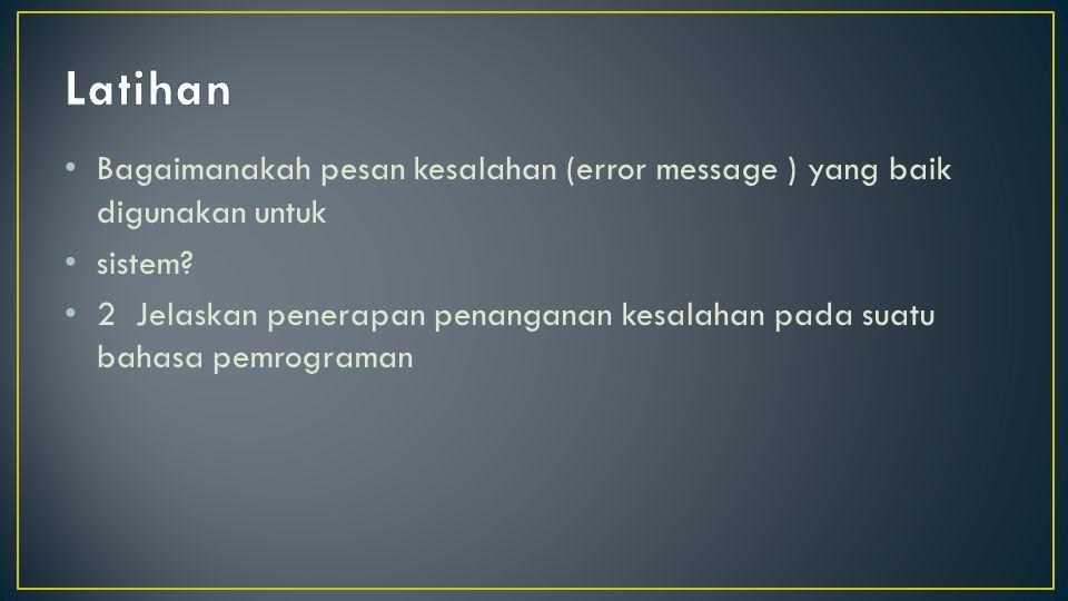 Latihan Bagaimanakah pesan kesalahan (error message ) yang baik digunakan untuk. sistem