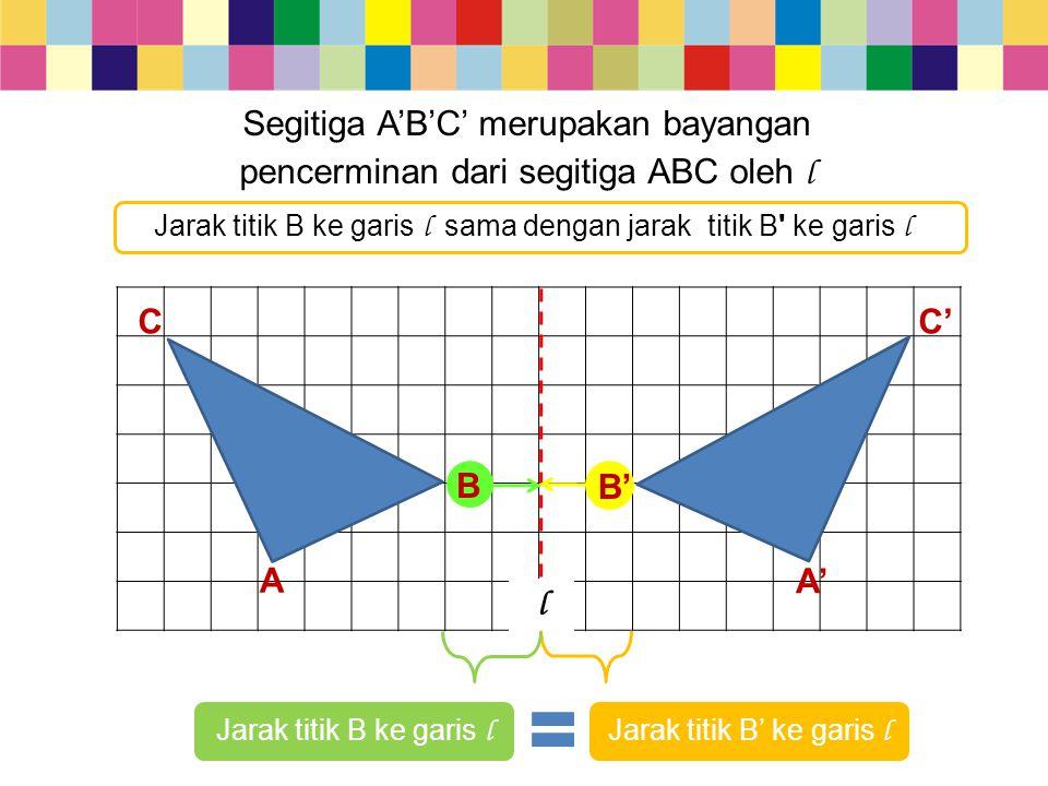 pencerminan dari segitiga ABC oleh l