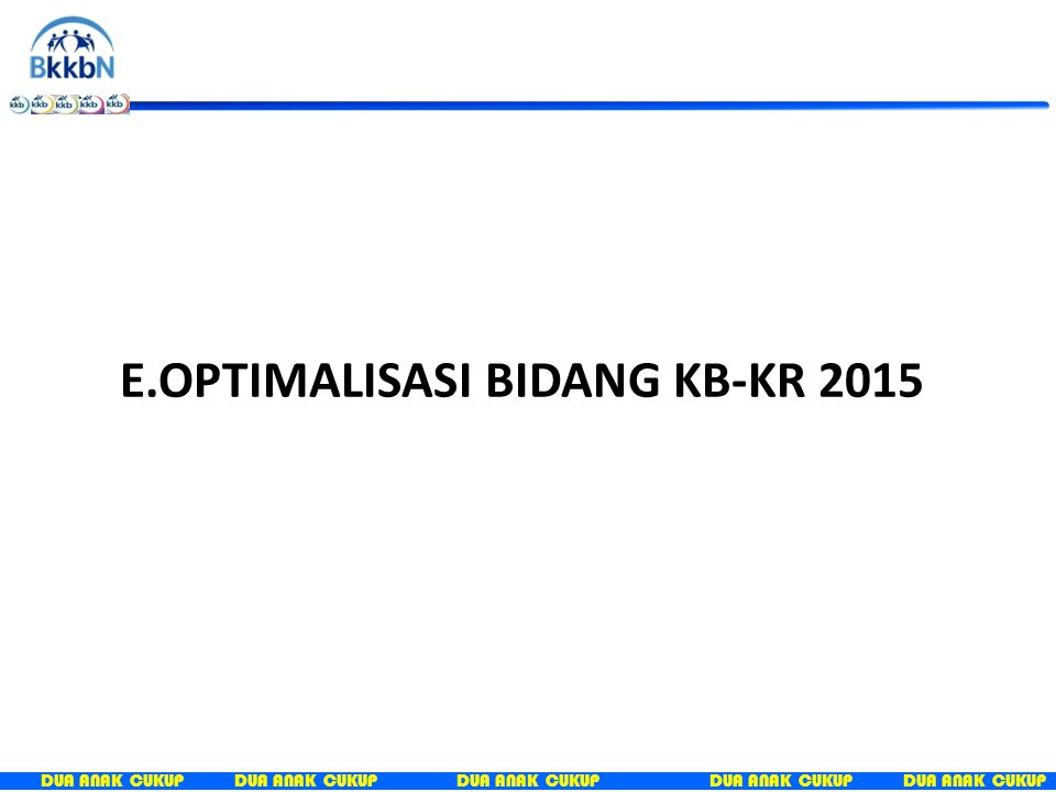 E.OPTIMALISASI BIDANG KB-KR 2015