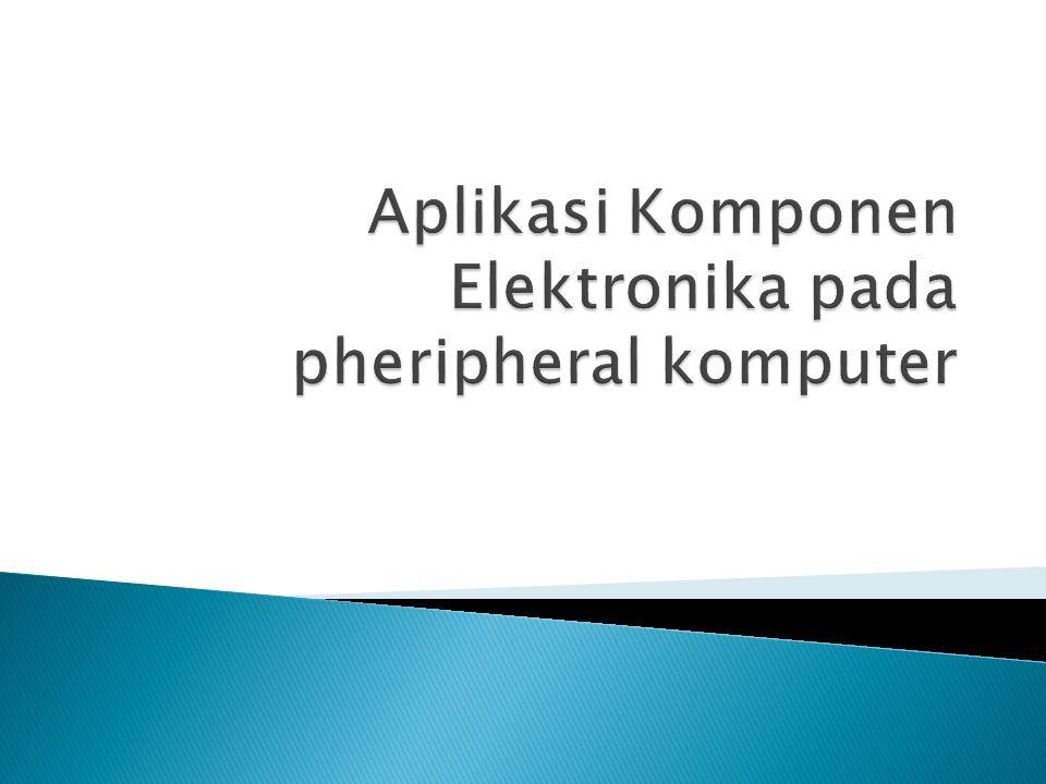 Aplikasi Komponen Elektronika pada pheripheral komputer