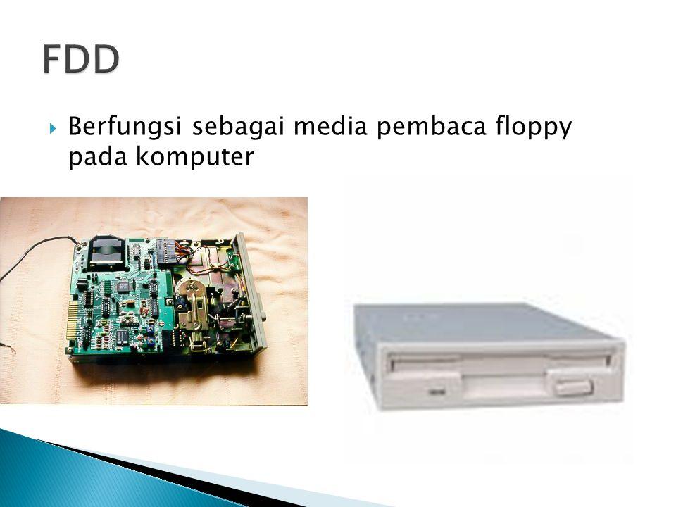 FDD Berfungsi sebagai media pembaca floppy pada komputer