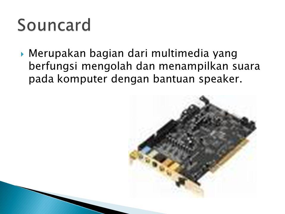 Souncard Merupakan bagian dari multimedia yang berfungsi mengolah dan menampilkan suara pada komputer dengan bantuan speaker.