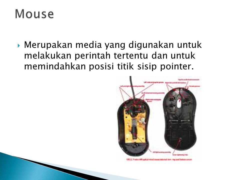 Mouse Merupakan media yang digunakan untuk melakukan perintah tertentu dan untuk memindahkan posisi titik sisip pointer.