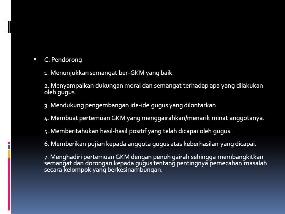 C. Pendorong 1. Menunjukkan semangat ber-GKM yang baik. 2