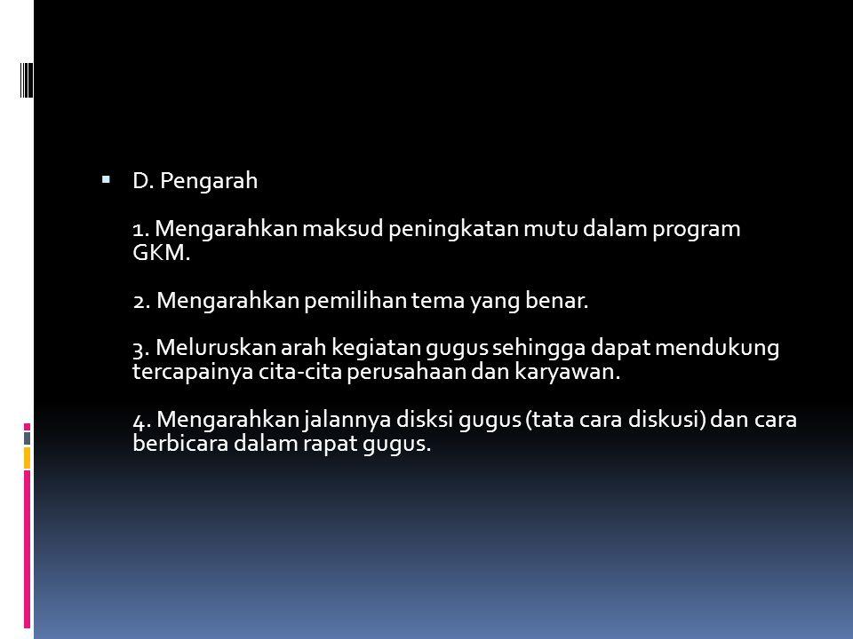 D. Pengarah 1. Mengarahkan maksud peningkatan mutu dalam program GKM.