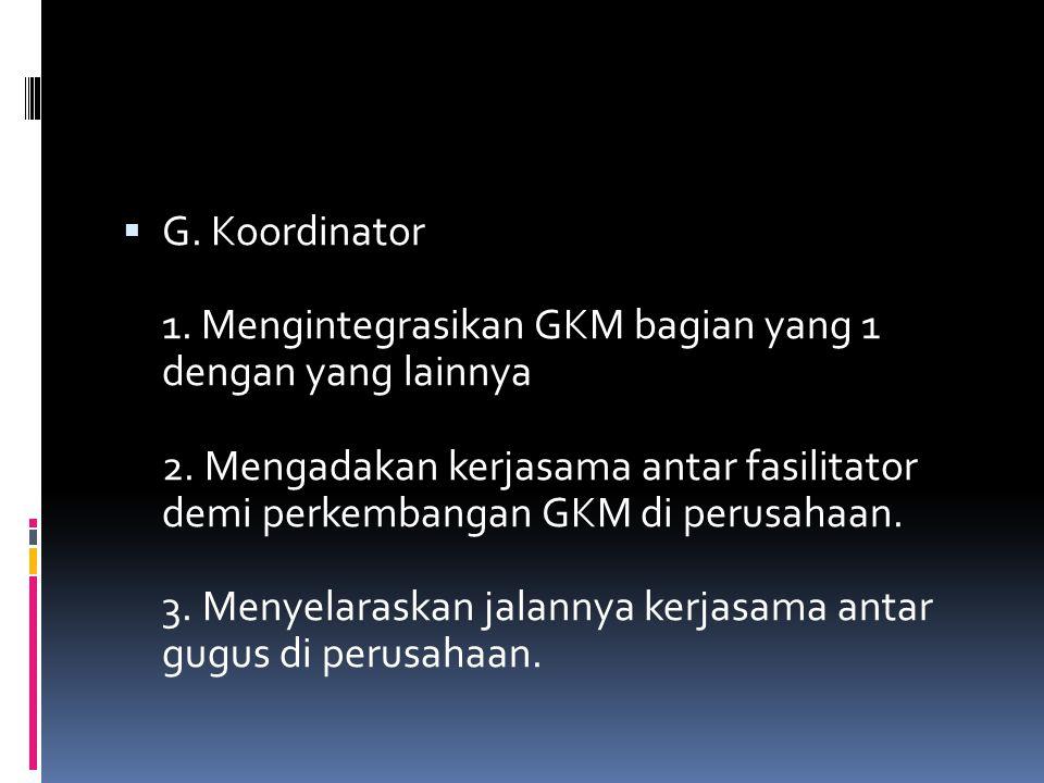 G. Koordinator 1. Mengintegrasikan GKM bagian yang 1 dengan yang lainnya 2.