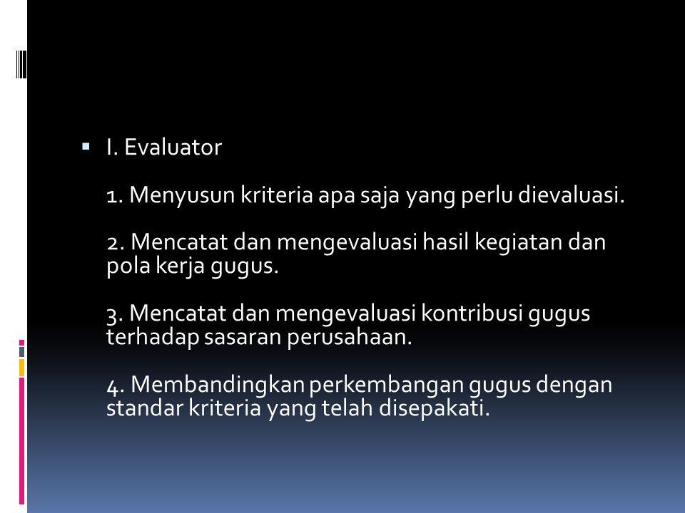 I. Evaluator 1. Menyusun kriteria apa saja yang perlu dievaluasi. 2