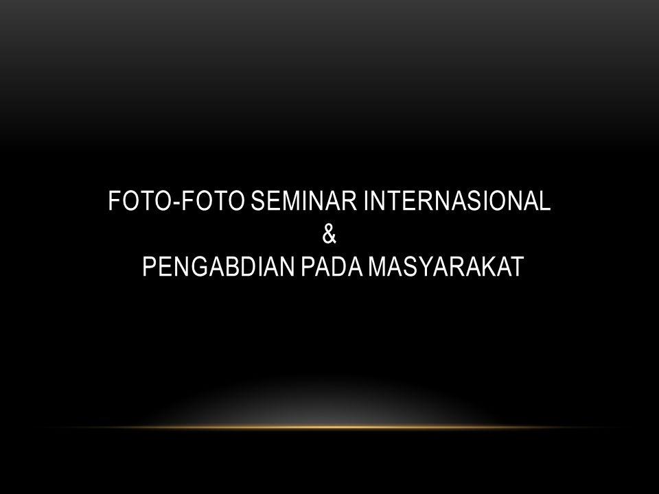FOTO-FOTO SEMINAR INTERNASIONAL & pengabdian pada masyarakat