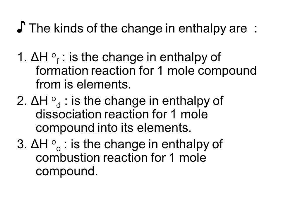 ♪ The kinds of the change in enthalpy are :
