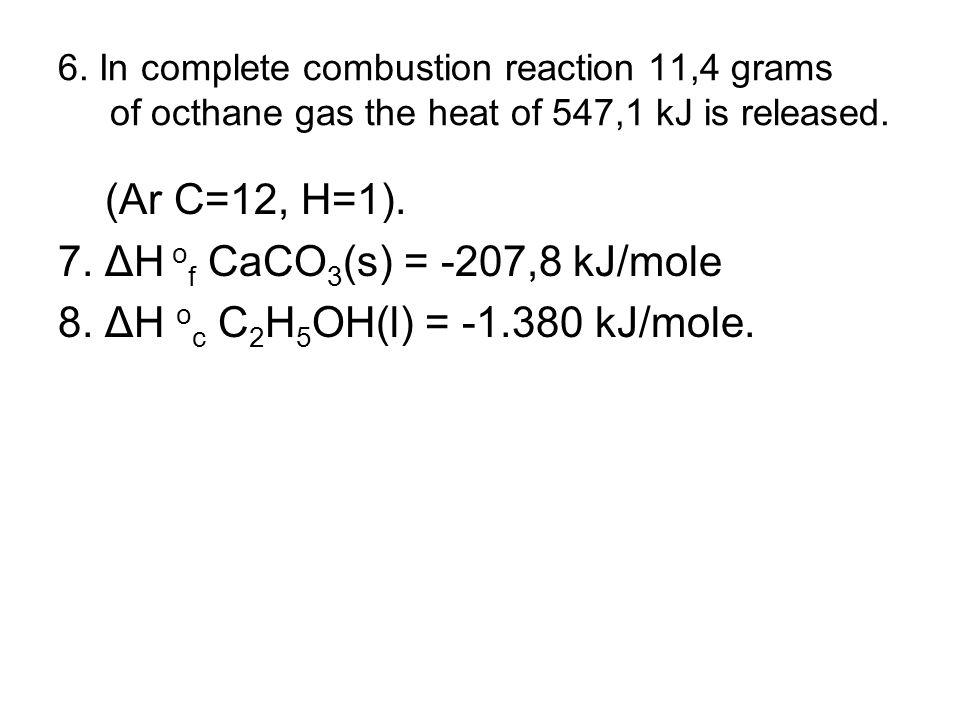 7. ΔH of CaCO3(s) = -207,8 kJ/mole