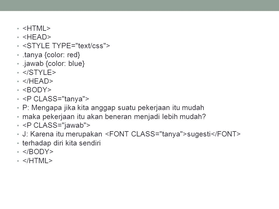 <HTML> <HEAD> <STYLE TYPE= text/css > .tanya {color: red} .jawab {color: blue} </STYLE> </HEAD>