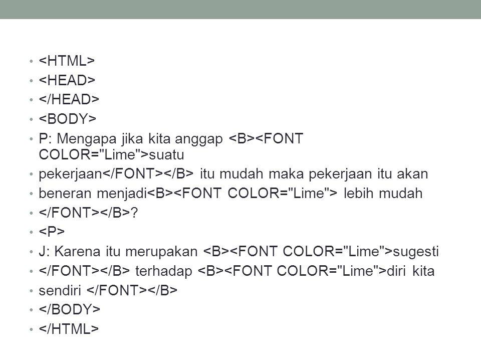 <HTML> <HEAD> </HEAD> <BODY> P: Mengapa jika kita anggap <B><FONT COLOR= Lime >suatu. pekerjaan</FONT></B> itu mudah maka pekerjaan itu akan.