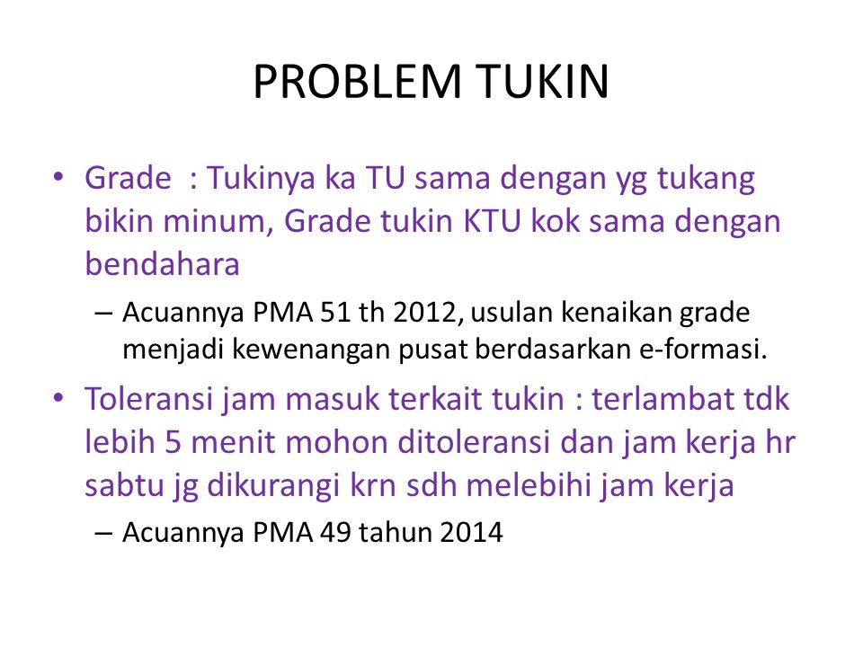 PROBLEM TUKIN Grade : Tukinya ka TU sama dengan yg tukang bikin minum, Grade tukin KTU kok sama dengan bendahara.