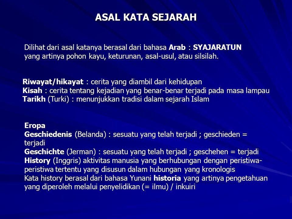 ASAL KATA SEJARAH Dilihat dari asal katanya berasal dari bahasa Arab : SYAJARATUN. yang artinya pohon kayu, keturunan, asal-usul, atau silsilah.