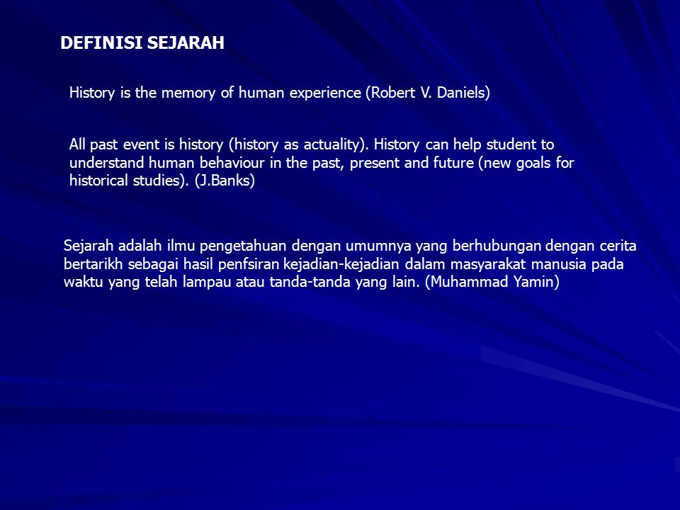 DEFINISI SEJARAH History is the memory of human experience (Robert V. Daniels)