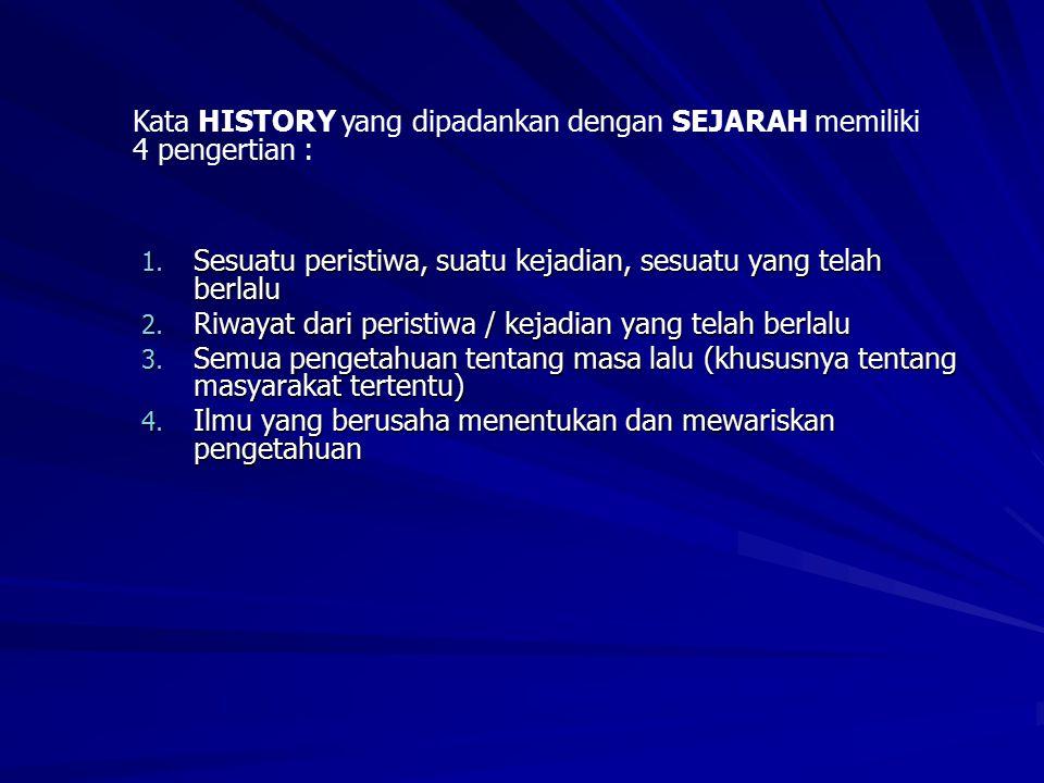 Kata HISTORY yang dipadankan dengan SEJARAH memiliki 4 pengertian :