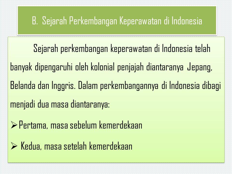 B. Sejarah Perkembangan Keperawatan di Indonesia