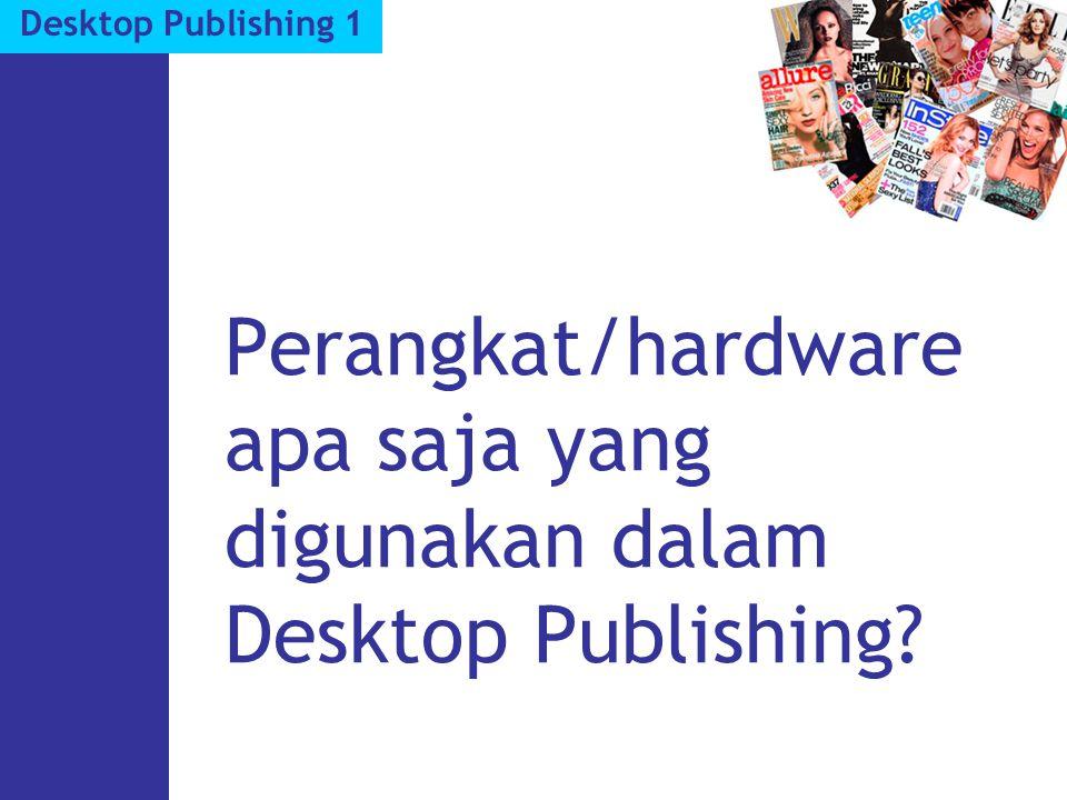Perangkat/hardware apa saja yang digunakan dalam Desktop Publishing