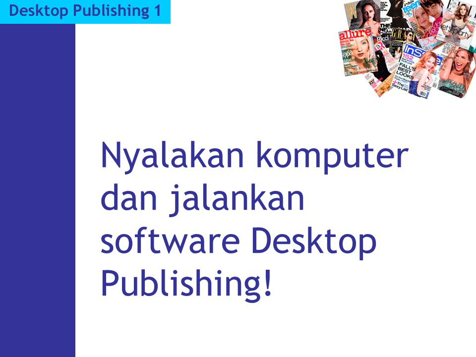 Nyalakan komputer dan jalankan software Desktop Publishing!