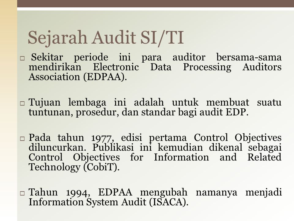 Sejarah Audit SI/TI Sekitar periode ini para auditor bersama-sama mendirikan Electronic Data Processing Auditors Association (EDPAA).