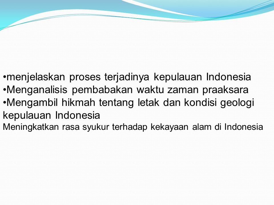 menjelaskan proses terjadinya kepulauan Indonesia