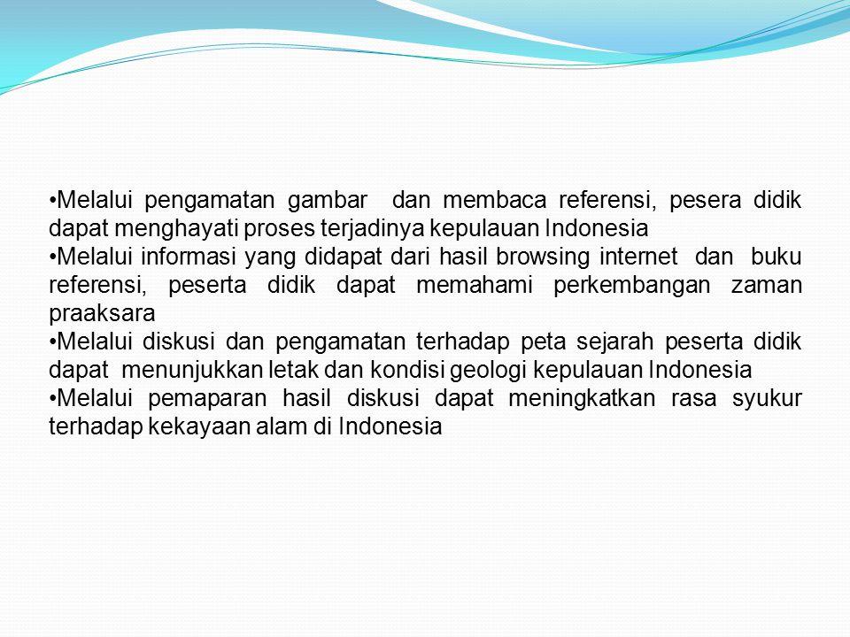 Melalui pengamatan gambar dan membaca referensi, pesera didik dapat menghayati proses terjadinya kepulauan Indonesia