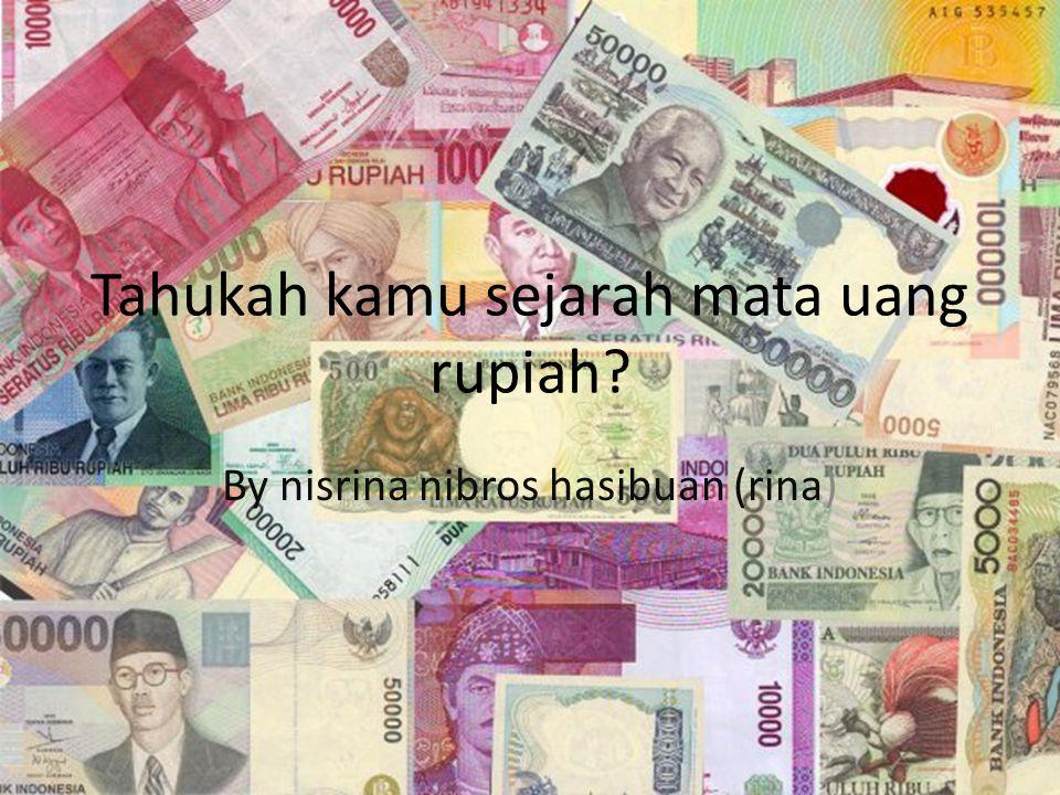 Tahukah kamu sejarah mata uang rupiah
