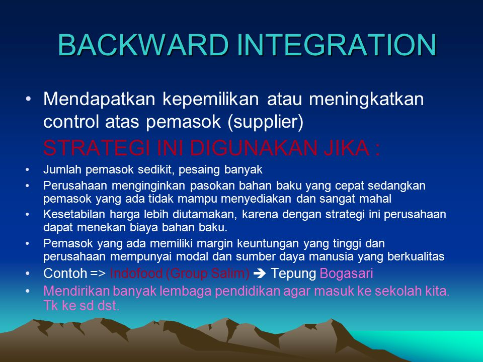BACKWARD INTEGRATION STRATEGI INI DIGUNAKAN JIKA :