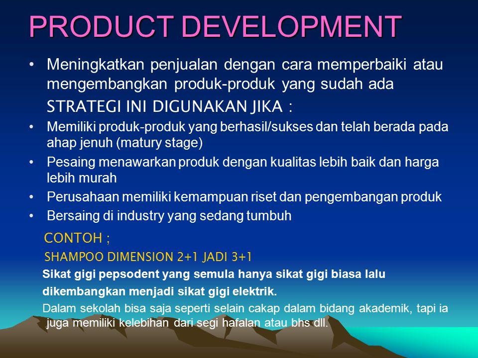 PRODUCT DEVELOPMENT Meningkatkan penjualan dengan cara memperbaiki atau mengembangkan produk-produk yang sudah ada.