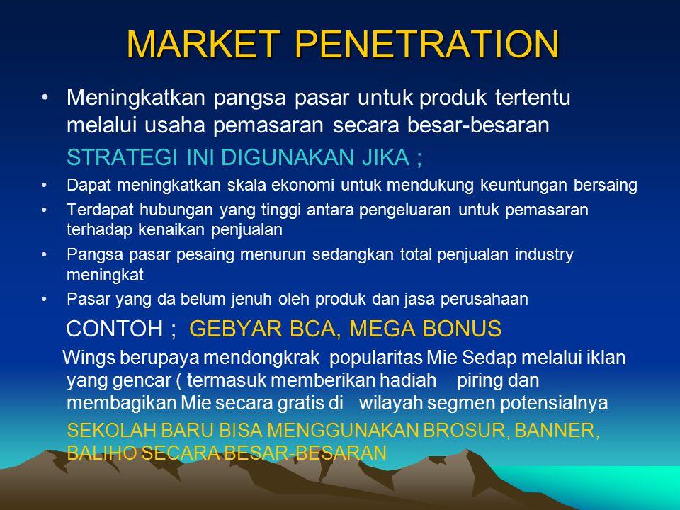 MARKET PENETRATION Meningkatkan pangsa pasar untuk produk tertentu melalui usaha pemasaran secara besar-besaran.