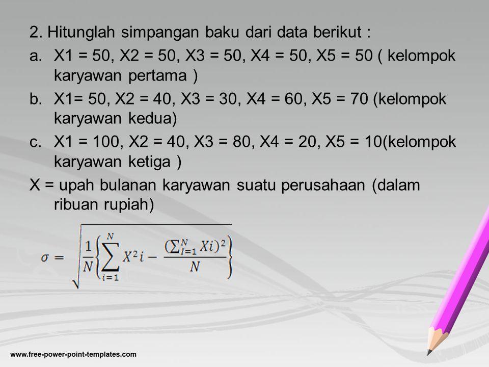 2. Hitunglah simpangan baku dari data berikut :