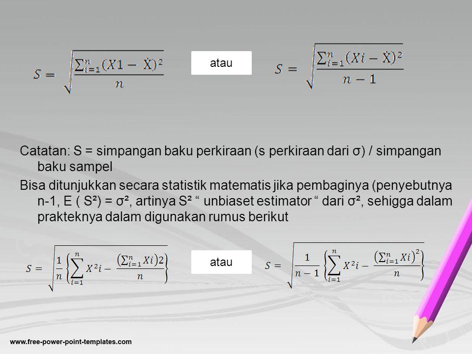 atau Catatan: S = simpangan baku perkiraan (s perkiraan dari σ) / simpangan baku sampel.