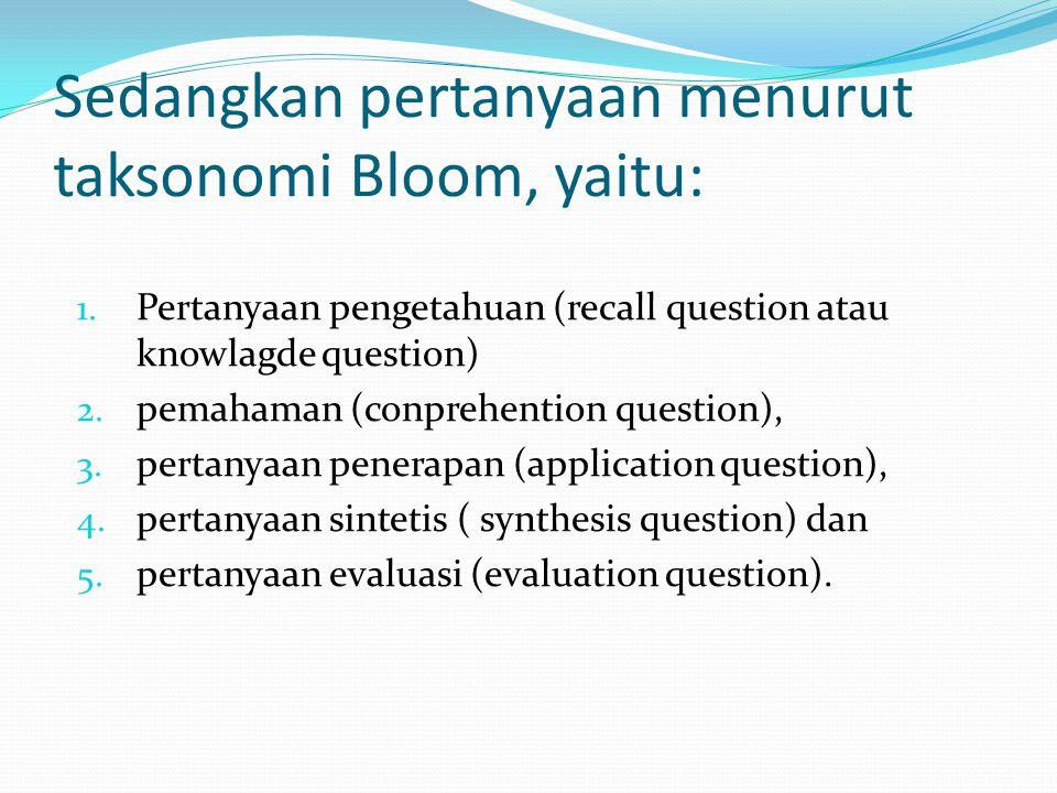 Sedangkan pertanyaan menurut taksonomi Bloom, yaitu: