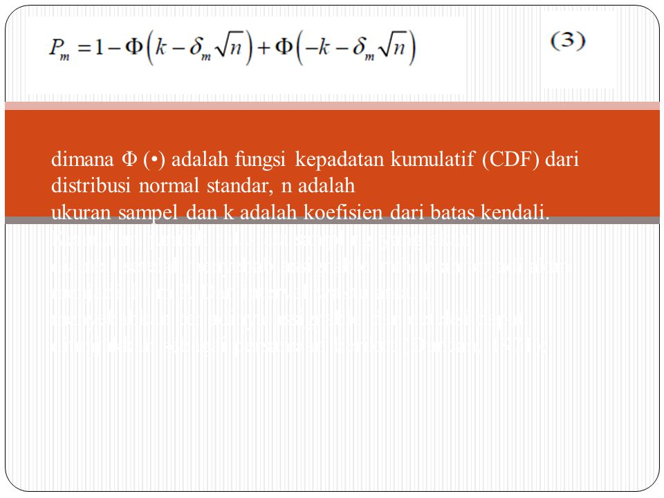 dimana Φ (•) adalah fungsi kepadatan kumulatif (CDF) dari distribusi normal standar, n adalah ukuran sampel dan k adalah koefisien dari batas kendali.