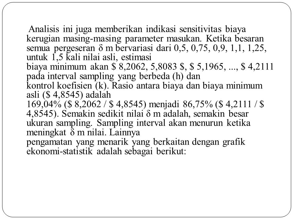 Analisis ini juga memberikan indikasi sensitivitas biaya kerugian masing-masing parameter masukan.