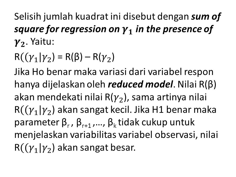 Selisih jumlah kuadrat ini disebut dengan sum of square for regression on 𝜸 𝟏 in the presence of 𝜸 𝟐 .