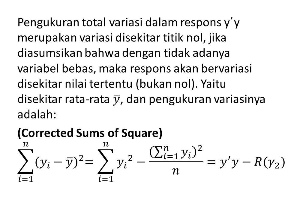 Pengukuran total variasi dalam respons y΄y merupakan variasi disekitar titik nol, jika diasumsikan bahwa dengan tidak adanya variabel bebas, maka respons akan bervariasi disekitar nilai tertentu (bukan nol).
