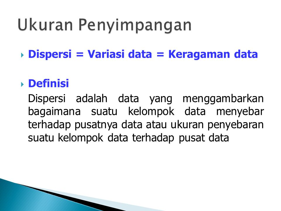 Ukuran Penyimpangan Dispersi = Variasi data = Keragaman data Definisi