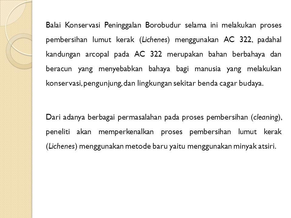 Balai Konservasi Peninggalan Borobudur selama ini melakukan proses pembersihan lumut kerak (Lichenes) menggunakan AC 322, padahal kandungan arcopal pada AC 322 merupakan bahan berbahaya dan beracun yang menyebabkan bahaya bagi manusia yang melakukan konservasi, pengunjung, dan lingkungan sekitar benda cagar budaya.