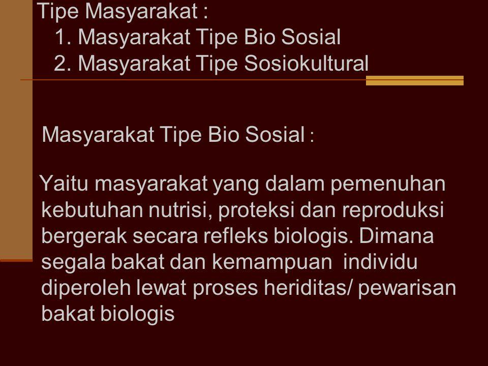 1. Masyarakat Tipe Bio Sosial 2. Masyarakat Tipe Sosiokultural