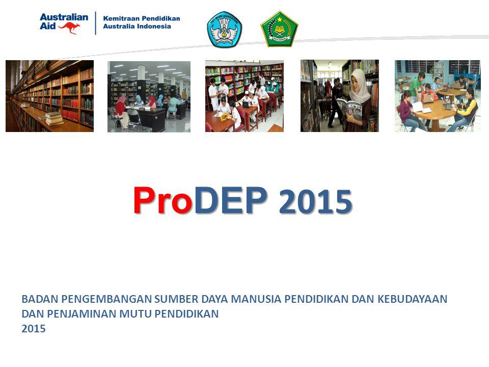 ProDEP 2015 BADAN PENGEMBANGAN SUMBER DAYA MANUSIA PENDIDIKAN DAN KEBUDAYAAN DAN PENJAMINAN MUTU PENDIDIKAN.
