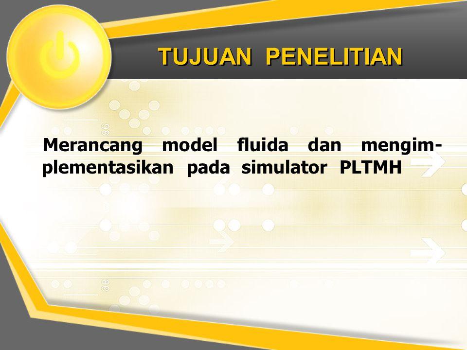 TUJUAN PENELITIAN Merancang model fluida dan mengim-plementasikan pada simulator PLTMH