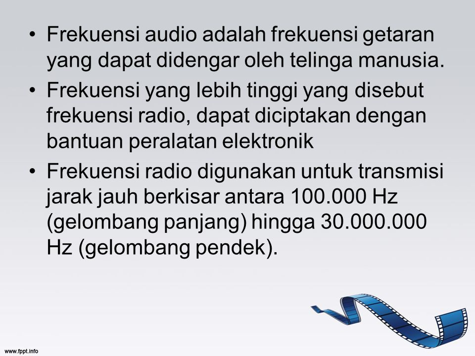 Frekuensi audio adalah frekuensi getaran yang dapat didengar oleh telinga manusia.