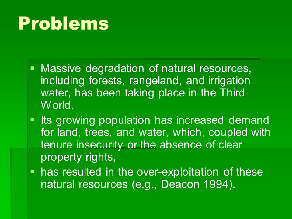 Problems Massive degradation of natural resources, including forests, rangeland, and irrigation water, has been taking place in the Third World.