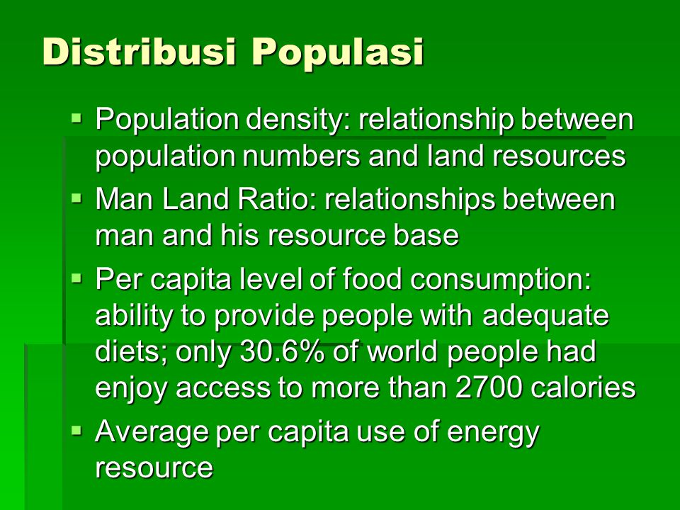 Distribusi Populasi Population density: relationship between population numbers and land resources.