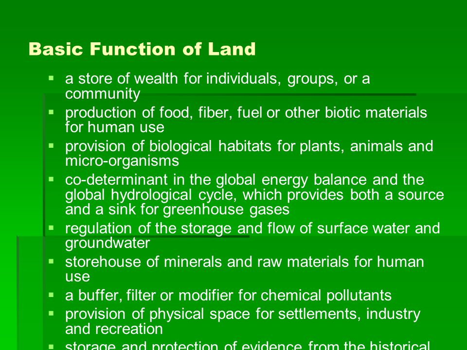 Basic Function of Land a store of wealth for individuals, groups, or a community.