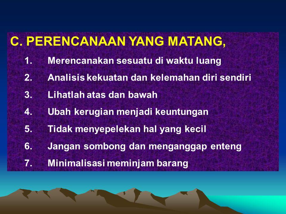 C. PERENCANAAN YANG MATANG,