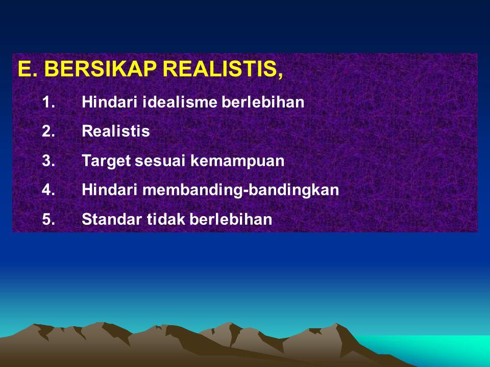E. BERSIKAP REALISTIS, Hindari idealisme berlebihan Realistis